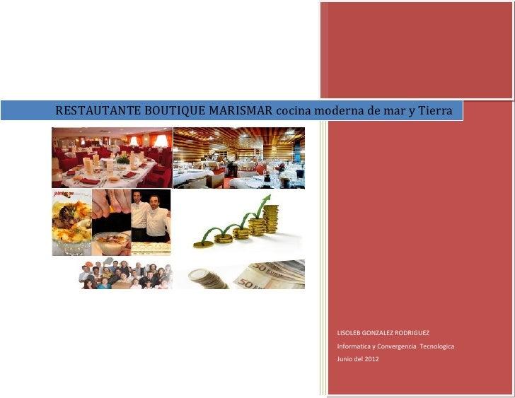 RESTAUTANTE BOUTIQUE MARISMAR cocina moderna de mar y Tierra                                          LISOLEB GONZALEZ ROD...