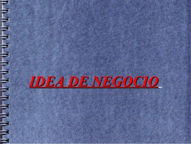 IDEA DE NEGOCIOIDEA DE NEGOCIO