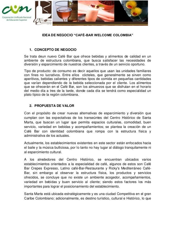 """IDEA DE NEGOCIO """"CAFÉ-BAR WELCOME COLOMBIA""""   1. CONCEPTO DE NEGOCIOSe trata deun nuevo Café Bar que ofrece bebidas y alim..."""