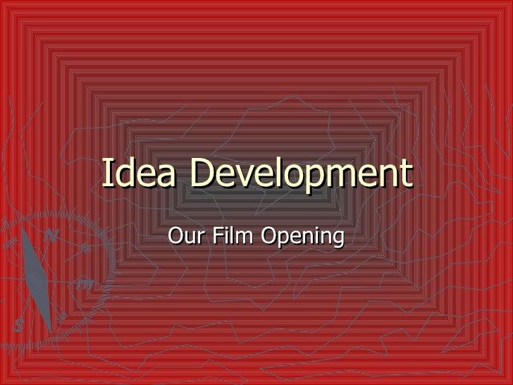 Idea Development Our Film Opening