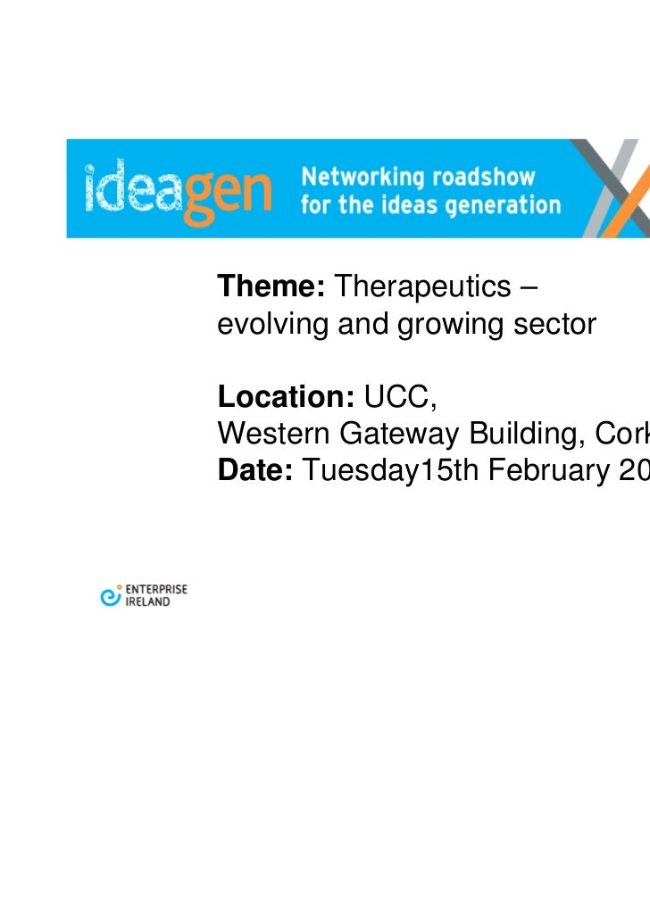 Theme: Therapeutics –evolving and growing sectorLocation: UCC,Western Gateway Building, CorkDate: Tuesday15th February 201...