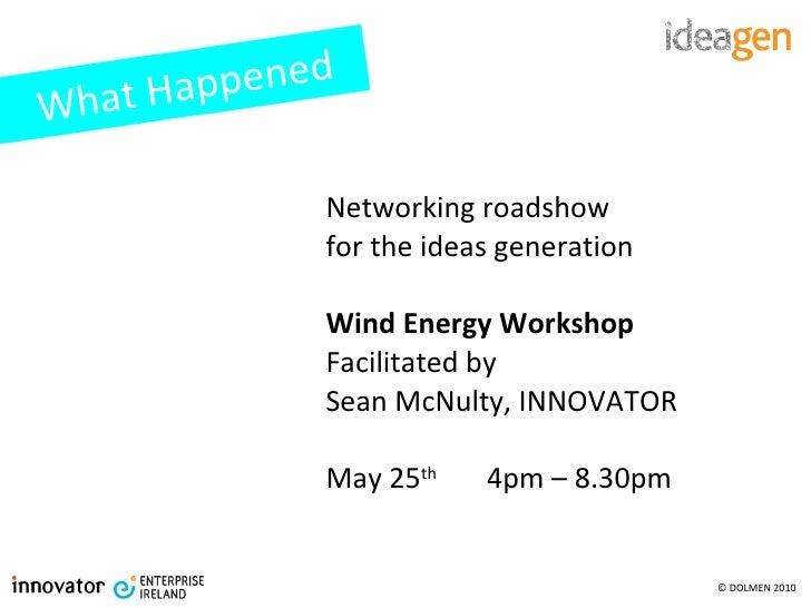 <ul><li>Networking roadshow  </li></ul><ul><li>for the ideas generation </li></ul><ul><li>Wind Energy Workshop </li></ul><...