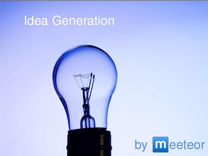 Idea Generation<br />byeeteor<br />