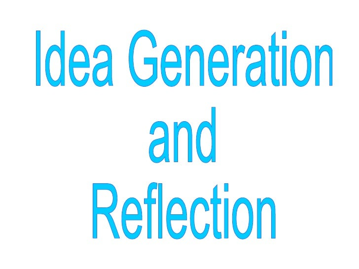 Idea Generation and Reflection