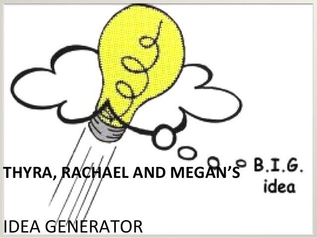 THYRA, RACHAEL AND MEGAN'S IDEA GENERATOR