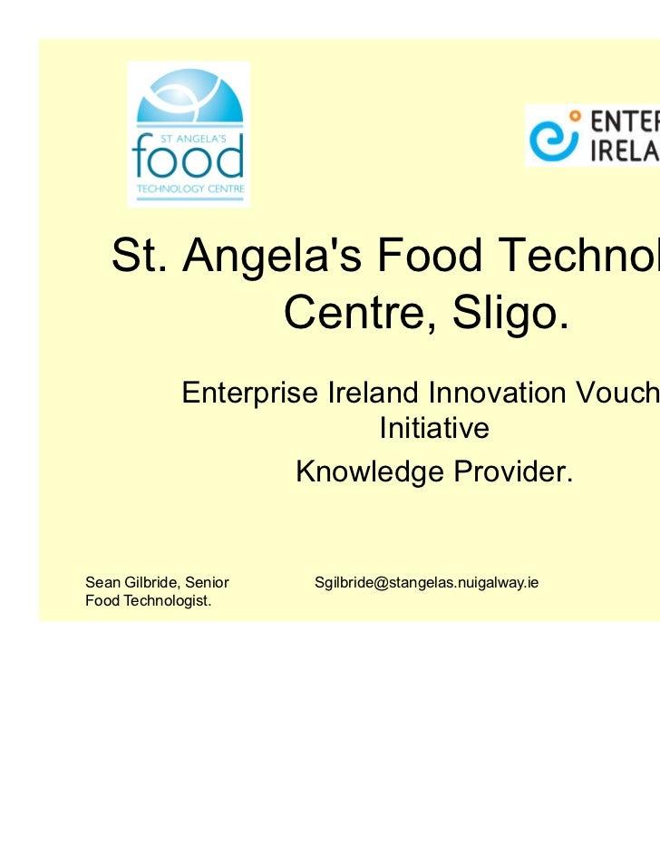 St. Angelas Food Technology           Centre, Sligo.              Enterprise Ireland Innovation Voucher                   ...
