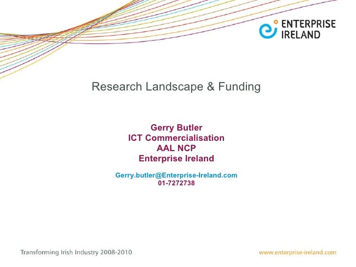 Research Landscape & Funding  Gerry Butler ICT Commercialisation AAL NCP Enterprise Ireland [email_address] 01-7272738