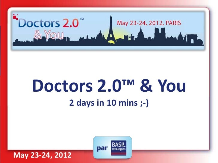Doctors 2.0™ & You              2 days in 10 mins ;-)May 23-24, 2012