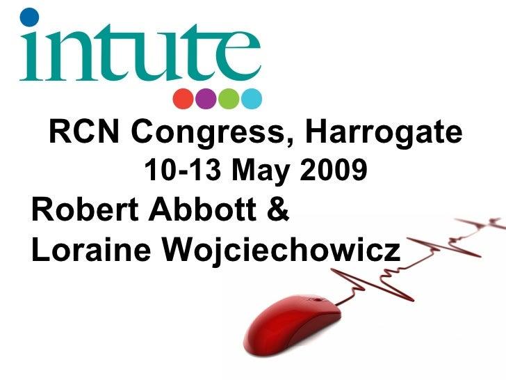 RCN Congress, Harrogate       10-13 May 2009 Robert Abbott & Loraine Wojciechowicz