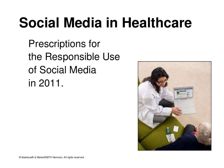 Social Media in Healthcare<br />Prescriptions for <br />the Responsible Use<br />of Social Media <br />in 2011.<br />© Ide...