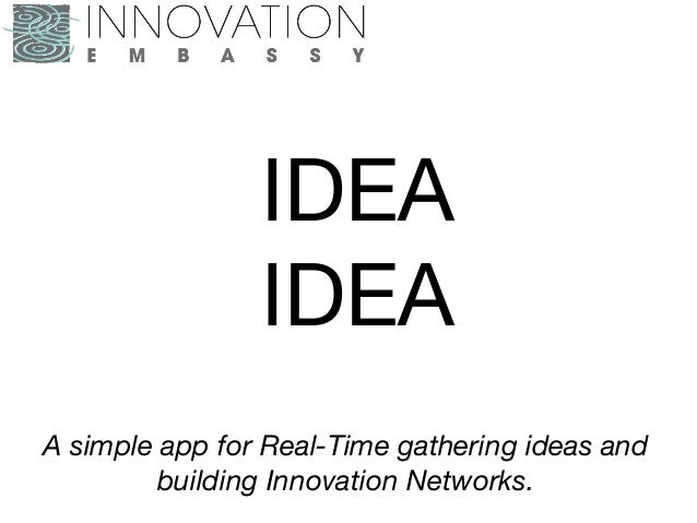 IDEAIDEAA simple app for Real-Time gathering ideas andbuilding Innovation Networks.