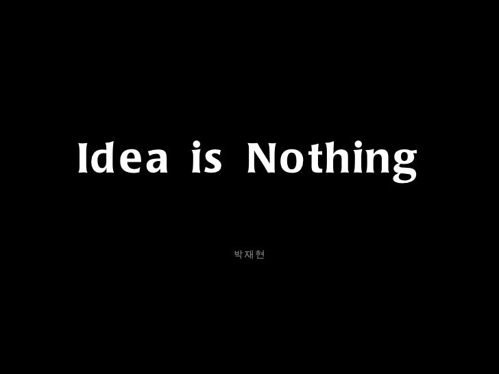 Idea is nothing