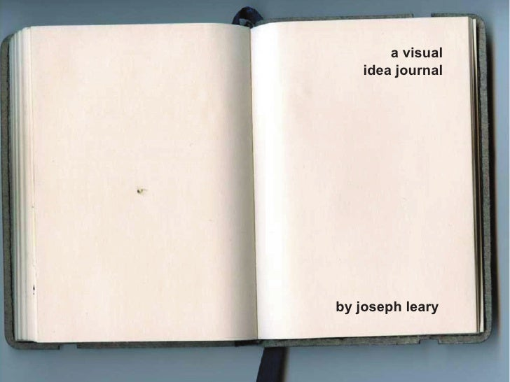 a visual    idea journal     by joseph leary