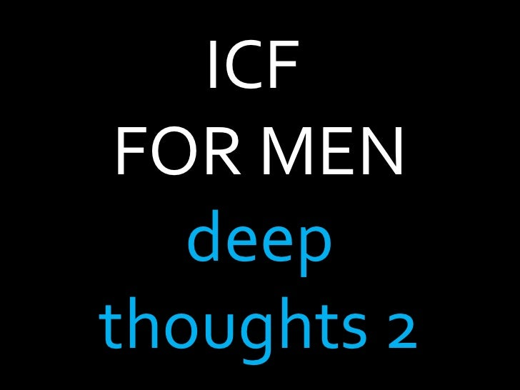 ICF  FOR MEN deep thoughts 2