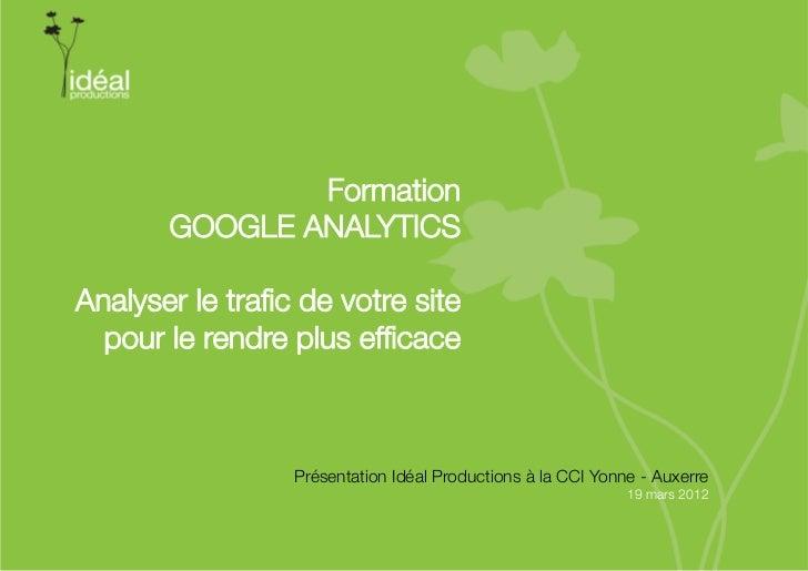 """Formation       GOOGLE ANALYTICSAnalyser le trafic de votre site""""  pour le rendre plus efficace                 Présentation..."""