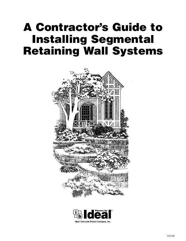 A Contractor's Guide to Installing SegmentalRetaining Wall Systems        Ideal Concrete Block Company, Inc.              ...