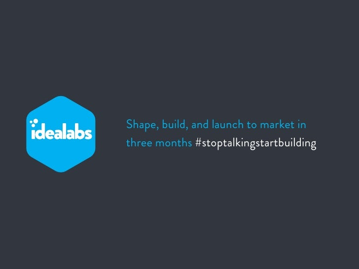 Shape, build, and launch to market inthree months #stoptalkingstartbuilding