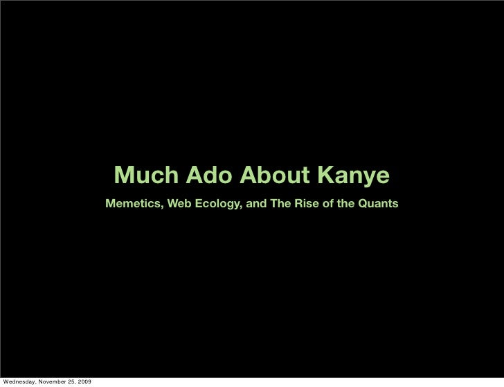 Much Ado About Kanye                                Memetics, Web Ecology, and The Rise of the Quants     Wednesday, Novem...