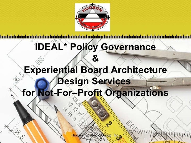 IDEAL* Policy Governance & Experiential Board Architecture Design Services  for Not-For–Profit Organizations Hudson Strate...