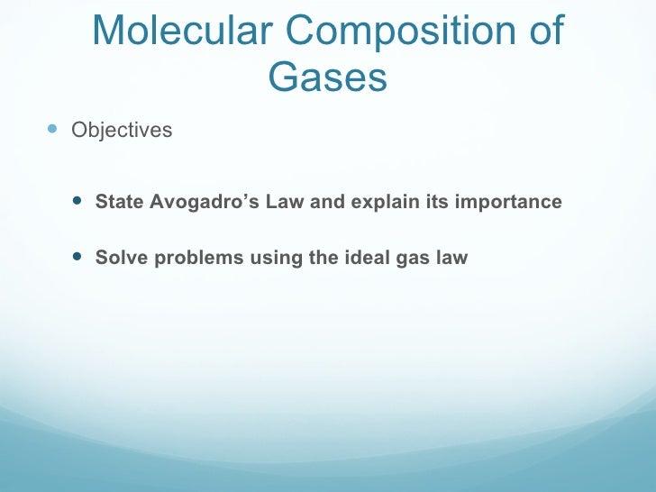 Molecular Composition of Gases <ul><li>Objectives </li></ul><ul><ul><li>State Avogadro's Law and explain its importance </...