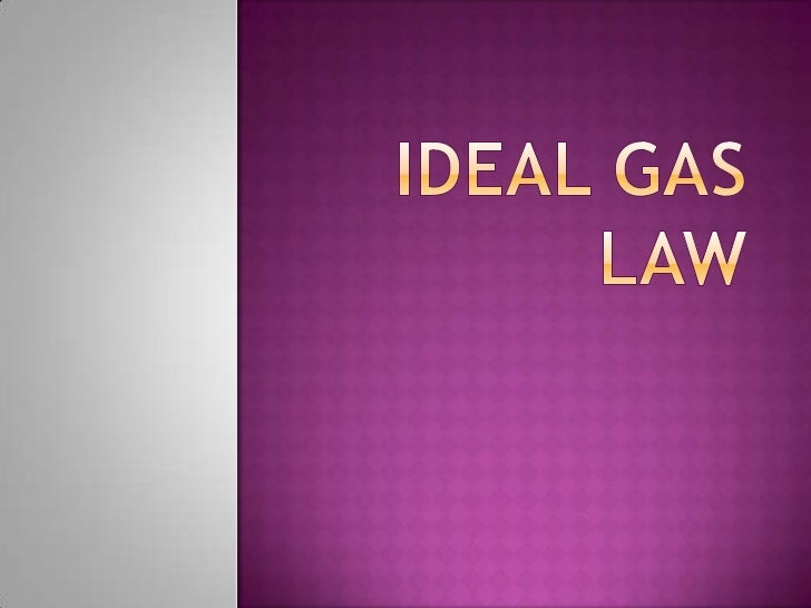 IDEAL GAS LAW<br />