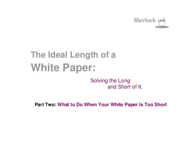 The Ideal Length of aWhite Paper:                        Solving the Long                               and Short of It. P...