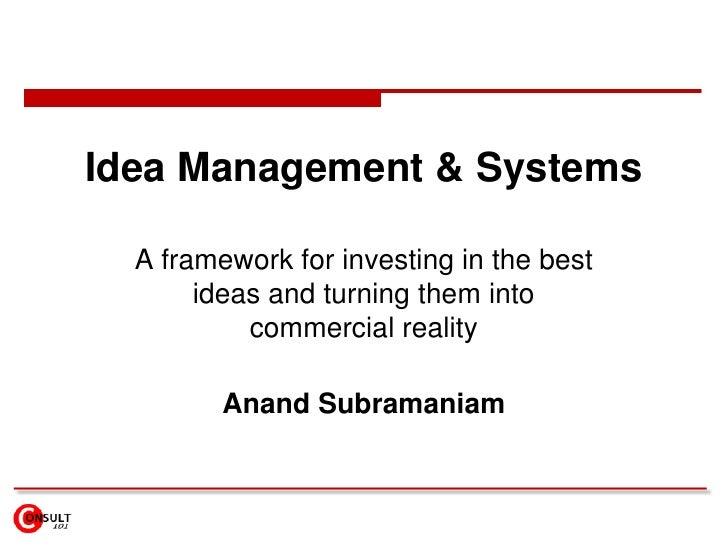 Idea Management & Systems<br />A framework for investing in the best ideas and turning them into commercial reality<br />A...
