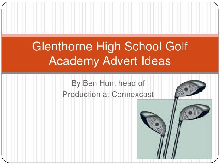 Glenthorne High School Golf   Academy Advert Ideas       By Ben Hunt head of     Production at Connexcast