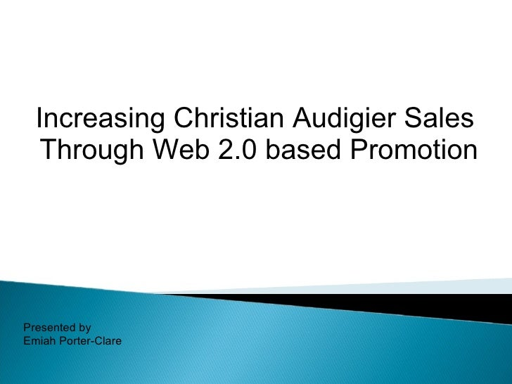 Increasing Christian Audigier Sales    Through Web 2.0 based Promotion     Presented by Emiah Porter-Clare