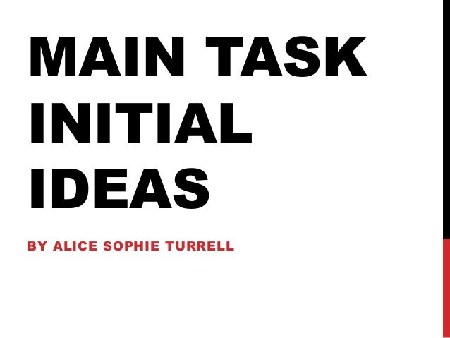 MAIN TASKINITIALIDEASBY ALICE SOPHIE TURRELL