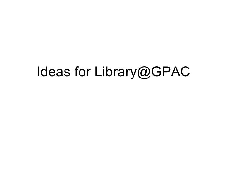 Ideas For Library@Gpac