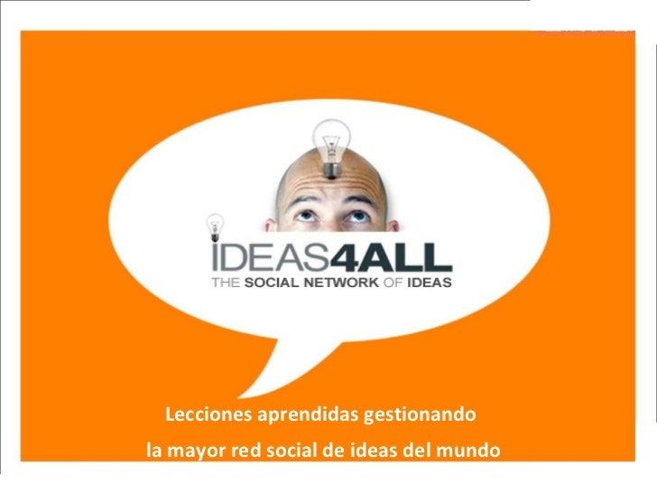 Lecciones aprendidas gestionando  la mayor red social de ideas del mundo