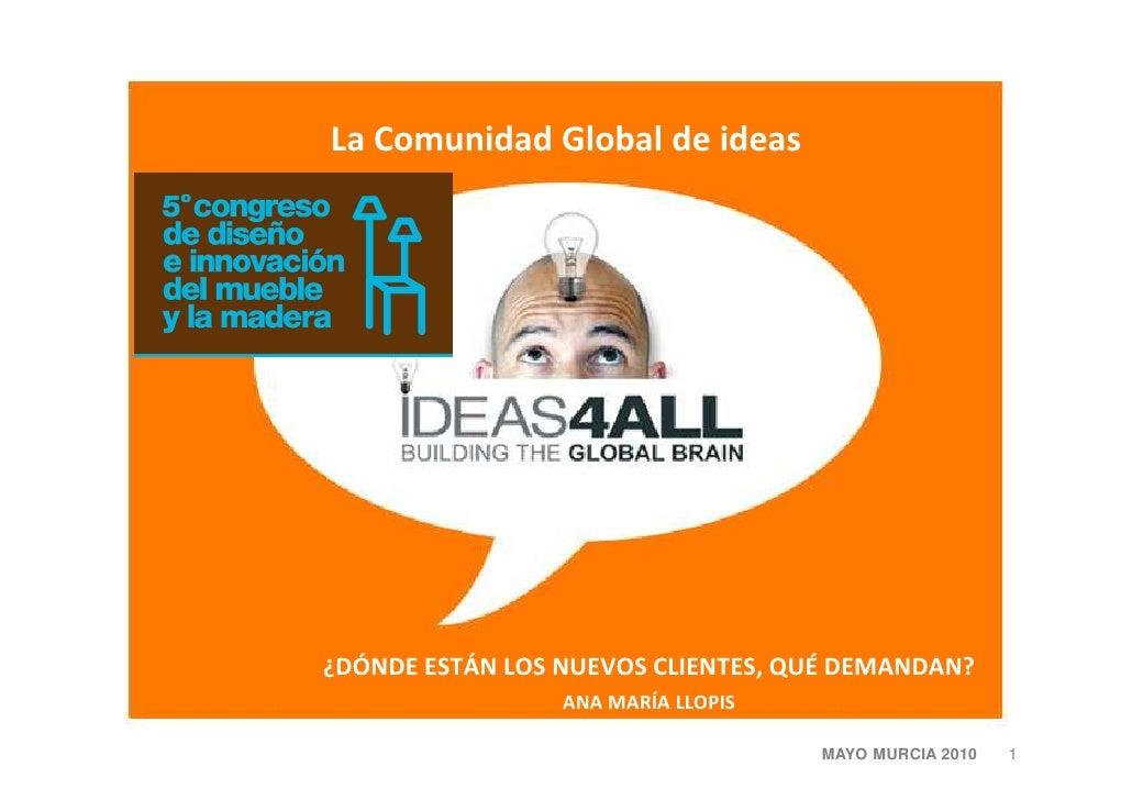 La Comunidad Global de ideas     ¿DÓNDE ESTÁN LOS NUEVOS CLIENTES, QUÉ DEMANDAN?                  ANA MARÍA LLOPIS        ...