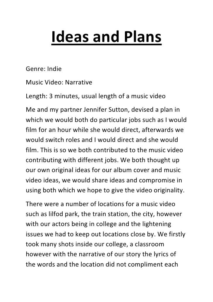 Ideas and Plans<br />Genre: Indie<br />Music Video: Narrative<br />Length: 3 minutes, usual length of a music video<br />M...