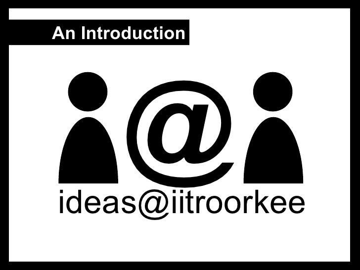 ideas@iitroorkee introductory presentation