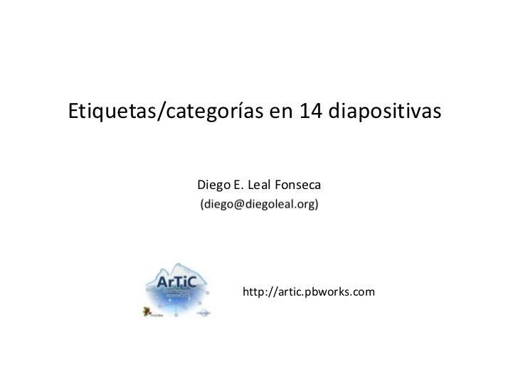 Etiquetas/categorías en 14 diapositivas             Diego E. Leal Fonseca                    http://artic.pbworks.com
