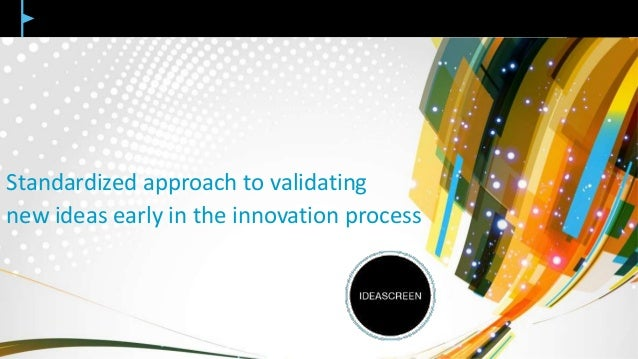 Standardized approach to validating new ideas early in the innovation process