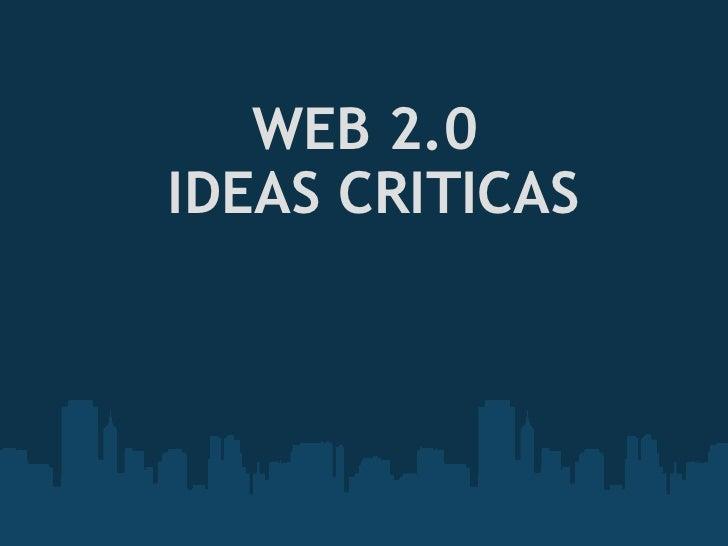 WEB 2.0 IDEAS CRITICAS