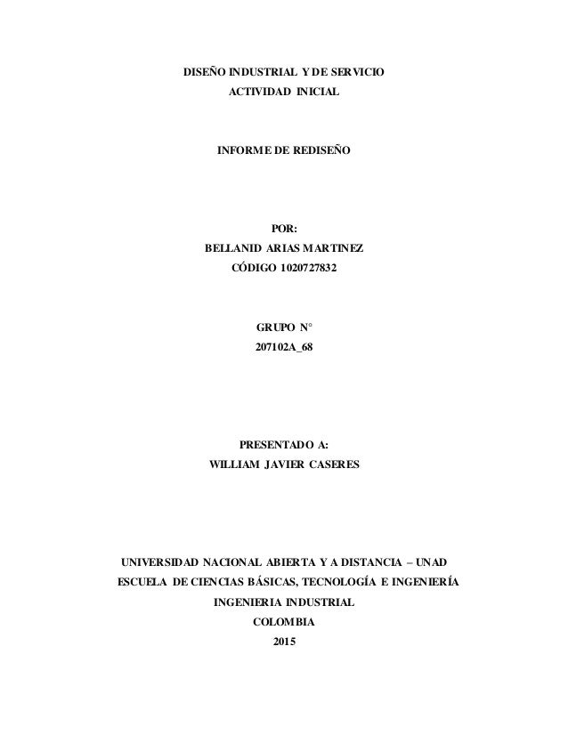 DISEÑO INDUSTRIAL Y DE SERVICIO ACTIVIDAD INICIAL INFORME DE REDISEÑO POR: BELLANID ARIAS MARTINEZ CÓDIGO 1020727832 GRUPO...