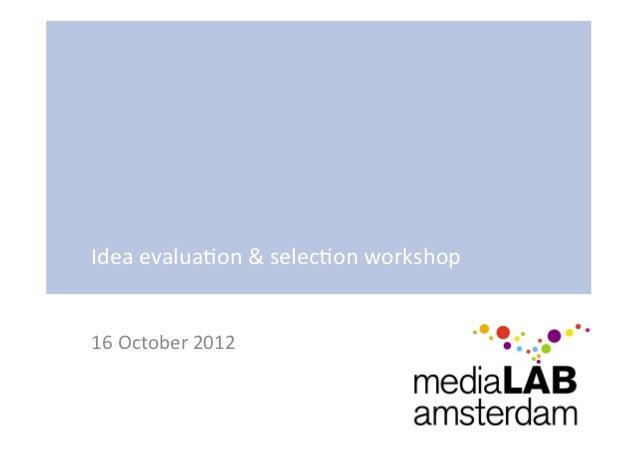 Idea evalua3on & selec3on workshop 16 October 2012