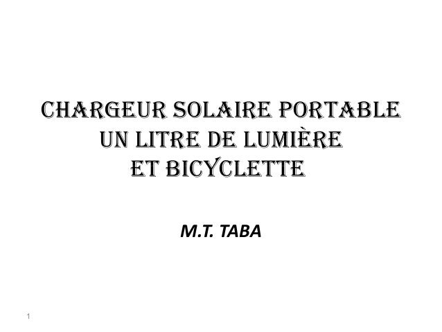 chARgEUR SOLAiRE pORtABLE Un LitRE DE LUMièRE Et BicycLEttEEt BicycLEttE M.T. TABA 1