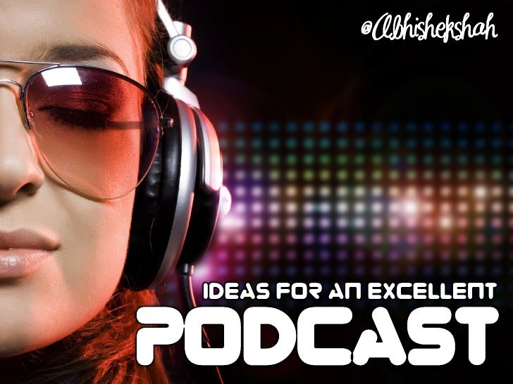 Ideas for an Excellent Podcast
