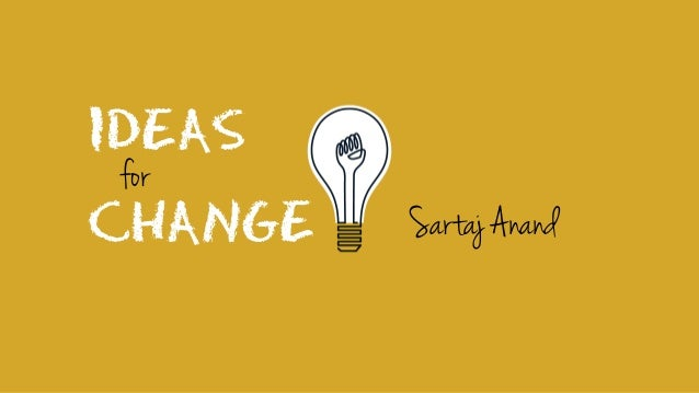 IDEAS CHANGE for Sartaj Anand