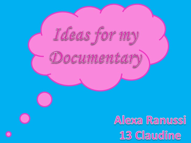 Ideas for documentaries