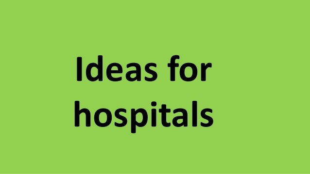 Ideas for hospitals