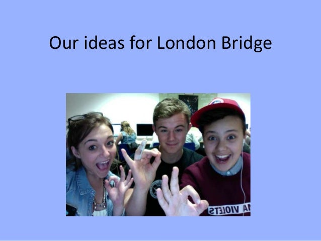 Our ideas for London Bridge