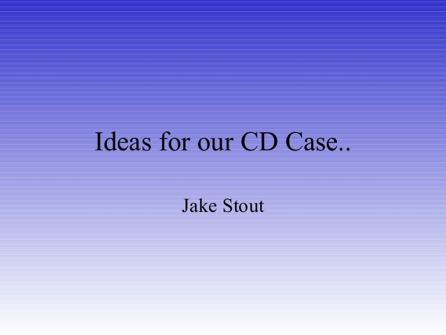 Ideas for our CD Case.. Jake Stout
