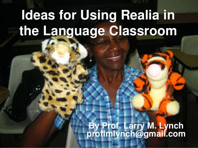 """the use of realia to teach Teaching english to young learners  the purpose of this workshop is to teach participants songs,  • create a""""visuals and realia bank"""" • use total."""
