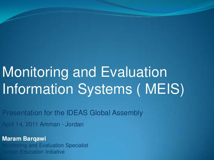 Monitoring and Evaluation Information Systems ( MEIS)<br />Presentation for the IDEAS Global Assembly <br />April 14, 2011...