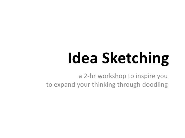 Idea Sketching           a 2-hr workshop to inspire youto expand your thinking through doodling